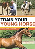 img - for Train Your Young Horse with Richard Maxwell book / textbook / text book