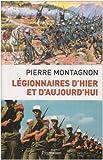 echange, troc Pierre Montagnon - Légionnaires d'hier et d'aujourd'hui