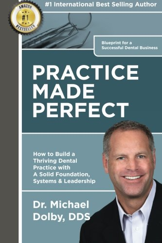 Practice Made Perfect: How to Build a Thriving Dental Practice with A Solid Foundation, Systems & Leadership (Build The Perfect compare prices)