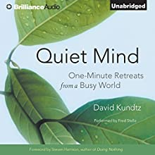 Quiet Mind: One-Minute Retreats from a Busy World (       UNABRIDGED) by David Kundtz Narrated by Fred Stella