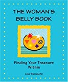 img - for The Woman's Belly Book: Finding Your Treasure Within by Lisa Sarasohn (2003-11-03) book / textbook / text book