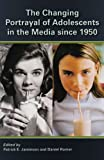 img - for The Changing Portrayal of Adolescents in the Media Since 1950 book / textbook / text book