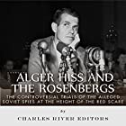 Alger Hiss and the Rosenbergs: The Controversial Trials of the Alleged Soviet Spies at the Height of the Red Scare Hörbuch von  Charles River Editors Gesprochen von: Scott Clem