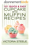 101 Quick & Easy Cupcake and Muffin Recipes (English Edition)