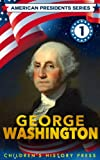 American Presidents Series: George Washington for Kids: A Children s Biography of George Washington