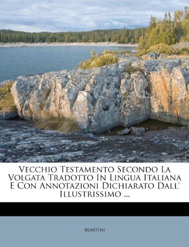 Vecchio Testamento Secondo La Volgata Tradotto In Lingua Italiana E Con Annotazioni Dichiarato Dall' Illustrissimo ...