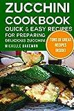 Zucchini Cookbook: Quick & Easy Recipes for Preparing Delicious Zucchini