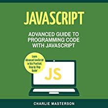 JavaScript: Advanced Guide to Programming Code with JavaScript Audiobook by Charlie Masterson Narrated by Keith McCarthy