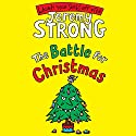 The Battle for Christmas Audiobook by Jeremy Strong Narrated by Paul Chequer