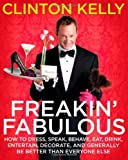 Freakin' Fabulous: How to Dress, Speak, Behave, Eat, Drink, Entertain, Decorate, and Generally Be Better than Everyone Else [Hardcover]