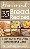 35 Homemade Bread Recipes - Fresh Out Of The Oven, Buttered and Gone (Hillbilly Housewife Cookbooks)