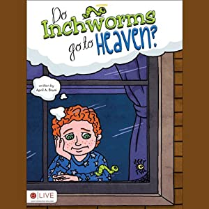 Do Inchworms Go to Heaven? | [April A. Bruni]