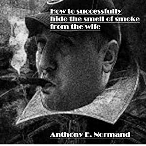 How to Successfully Hide the Smell of Smoke from the Wife Audiobook