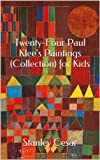 Twenty-Four Paul Klees Paintings (Collection) for Kids