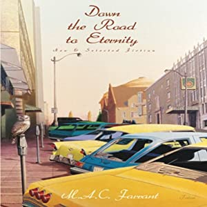 Down the Road to Eternity: New & Selected Fiction | [M. A. C. Farrant]