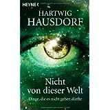 """Nicht von dieser Welt: Dinge, die es nicht geben d�rftevon """"Hartwig Hausdorf"""""""