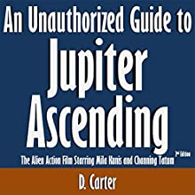 An Unauthorized Guide to Jupiter Ascending: The Alien Action Film Starring Mila Kunis and Channing Tatum (       UNABRIDGED) by D. Carter Narrated by Kevin Kollins