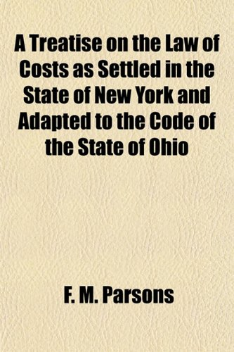 A Treatise on the Law of Costs as Settled in the State of New York and Adapted to the Code of the State of Ohio