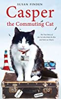 Casper the Commuting Cat: The True Story of the Cat who Rode the Bus and Stole our Hearts