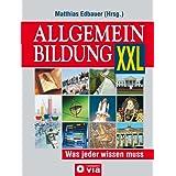 """Allgemeinbildung XXL - Was jeder wissen mussvon """"Matthias Edbauer"""""""