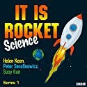 It Is Rocket Science: Complete Series 1 Radio/TV Program by Helen Keen, Miriam Underhill Narrated by Helen Keen, Peter Serafinowicz, Susy Kane