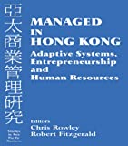 img - for Managed in Hong Kong: Adaptive Systems, Entrepreneurship and Human Resources (Studies in Asia Pacific Business) book / textbook / text book