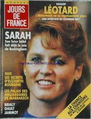 JOURS DE FRANCE [No 1727] du 06/02/1988 – LEOTARD ET MITTERRAND PAR NAY – SARAH – UN BEBE A BUCKIMGHAM – – LES SECRETS D'ELIZABETH BOURGINE – LES PALAIS DES MILLIARDAIRES DE MARRAKECH – BRIALY – GAULT ET JAMMOT – LA CHANCE AUX CHANSONS – DALLAS – LARRY HAGMAN ET LINDA GRAY – V. PRINCIPAL ET KRISTINA.