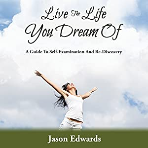 Live the Life You Dream Of: A Guide to Self-Examination and Re-Discovery Audiobook