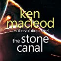 The Stone Canal: The Fall Revolution 2 Audiobook by Ken Macleod Narrated by James Lalley