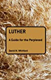 Luther: A Guide for the Perplexed (Guides for the Perplexed)