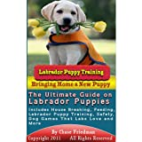 img - for Labrador Puppy Training: The Ultimate Guide on Labrador Puppies, What to Do When You Bring Home Your New Labrador Puppy, Labrador Puppy Training, House ... Safety, Dog Games That Labs Love and More book / textbook / text book
