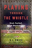 Playing Through the Whistle: Steel, Football, and an American Town