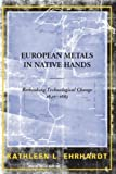 img - for European Metals in Native Hands: Rethinking Technological Change 1640-1683 by Ehrhardt, Kathleen L. (2005) Paperback book / textbook / text book