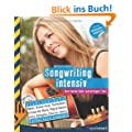 Songwriting intensiv: Vom leeren Blatt zum fertigen Titel (mit CD)