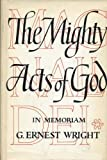 Magnalia Dei, the mighty acts of God: Essays on the Bible and archaeology in memory of G. Ernest Wright