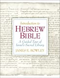 By James E. Bowley Ph.D. Introduction to Hebrew Bible: A Guided Tour of Israels Sacred Library (1st Edition)