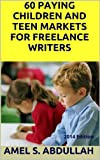 60 Paying Children and Teen Markets for Freelance Writers - 2014 Edition (Markets for Writers)