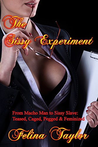 The Sissy Experiment: From Macho Man to Sissy Slave: Teased, Caged, Pegged & Feminized (English Edition)