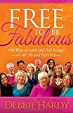 img - for Free to Be Fabulous: 100 Ways to Look and Feel Younger_AT 40, 50 and BEYOND book / textbook / text book