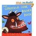 Das Gr�ffelo F�hlbilderbuch: Vierfarbiges Bilderbuch mit F�hlelementen
