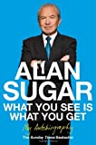 Alan Sugar What You See Is What You Get: My Autobiography