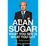 What You See Is What You Get: My Autobiographyby Alan Sugar