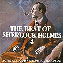 The Best of Sherlock Holmes, Volume 4  by Sir Arthur Conan Doyle Narrated by John Gielgud, Ralph Richardson, Orson Welles