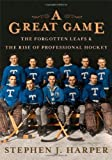 img - for A Great Game: The Forgotten Leafs & the Rise of Professional Hockey First edition by Harper, Stephen J. (2013) Hardcover book / textbook / text book