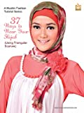 img - for 37 Ways to Wear Your Hijab - Using Triangular Scarves - For Hijabis and Hijabers (A Muslim Fashion Tutorial Series, Volume 1) book / textbook / text book