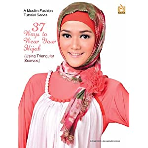 37 Ways to Wear Your Hijab - Using Triangular Scarves - For Hijabis and Hijabers (A Muslim Fashion Tutorial Series, Volume 1)