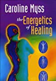 Caroline Myss, Ph. D.: The Energetics of Healing