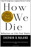 How We Die: Reflections of Life's Final Chapter by Sherwin B. Nuland