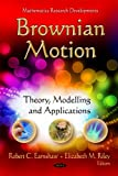 Brownian Motion: Theory, Modelling and Applications (Mathematics Research Developments)
