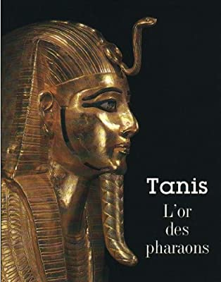 Tanis. L'or des pharaons. Catalogue Exposition Galerie Nationale du Grand Palais 1987